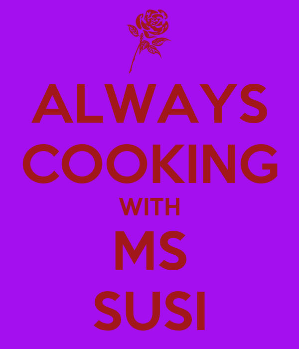 ALWAYS COOKING WITH MS SUSI