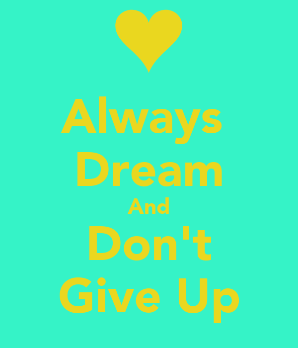 Always  Dream And Don't Give Up