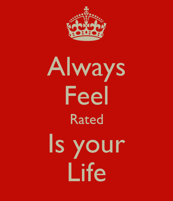 Always Feel Rated Is your Life
