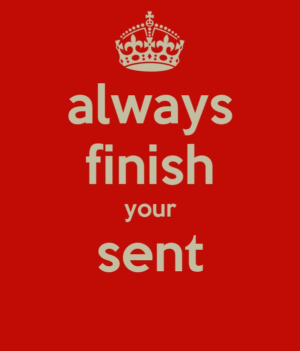 always finish your sent