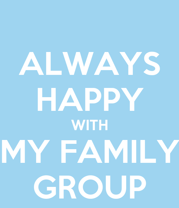 ALWAYS HAPPY WITH MY FAMILY GROUP