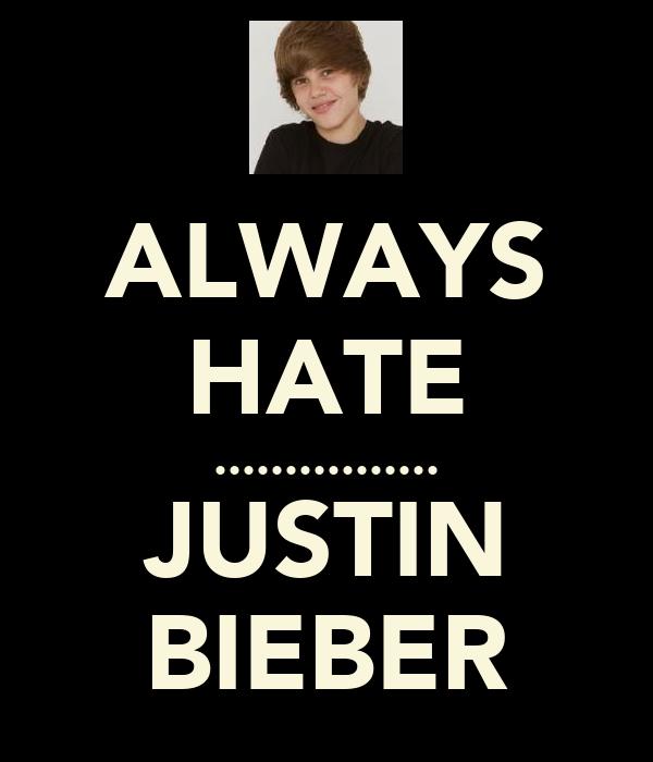 ALWAYS HATE ................ JUSTIN BIEBER