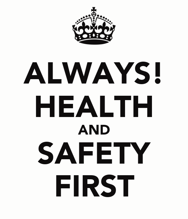 ALWAYS! HEALTH AND SAFETY FIRST