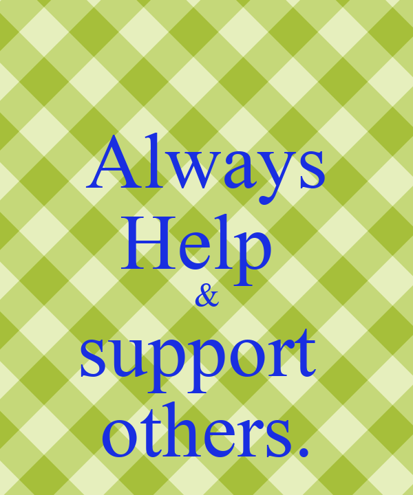 Always Help  & support  others.