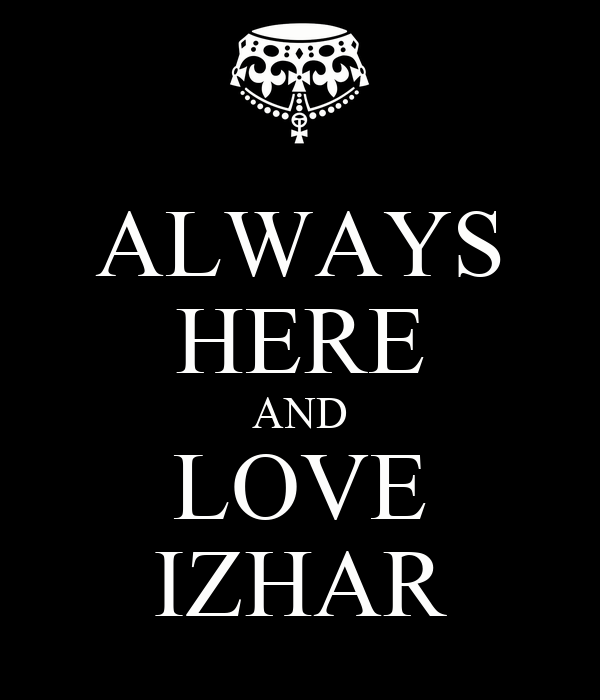 ALWAYS HERE AND LOVE IZHAR