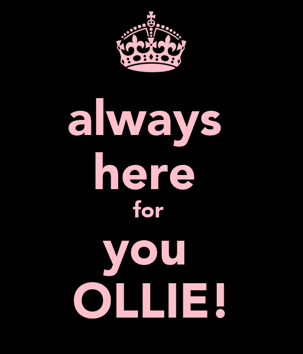 always  here  for  you  OLLIE!