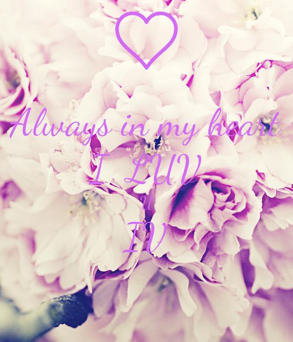 Always in my heart I  LUV U IV
