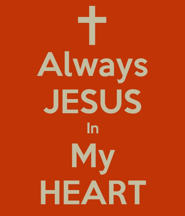 Always JESUS In My HEART