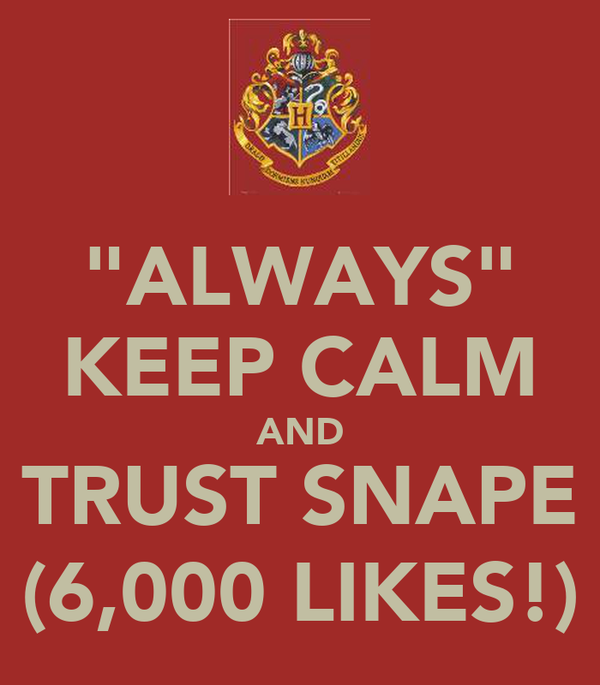 """ALWAYS"" KEEP CALM AND TRUST SNAPE (6,000 LIKES!)"