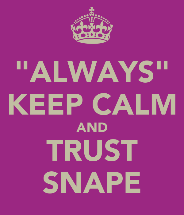 """ALWAYS"" KEEP CALM AND TRUST SNAPE"