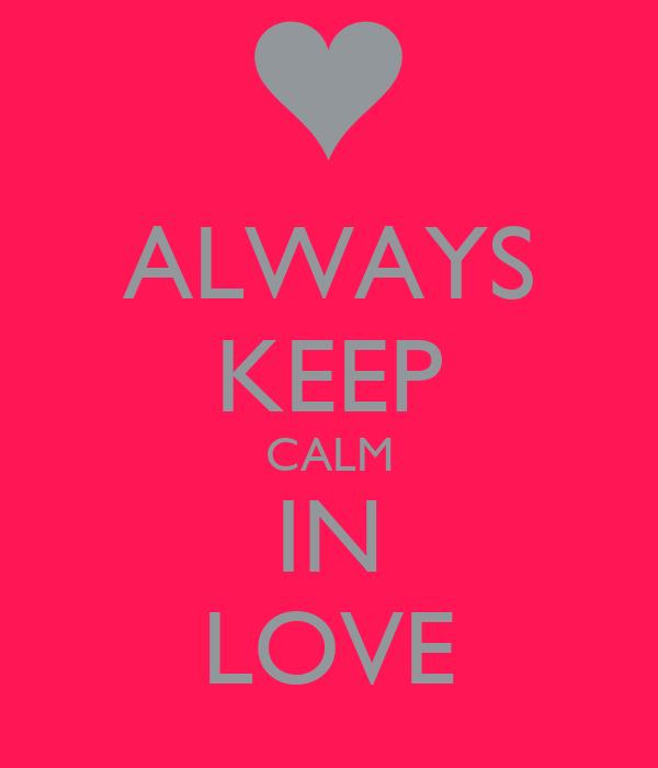ALWAYS KEEP CALM IN LOVE