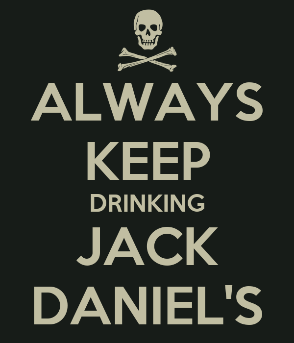 ALWAYS KEEP DRINKING JACK DANIEL'S