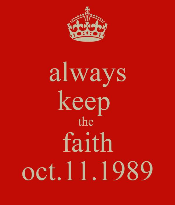 always keep  the  faith oct.11.1989