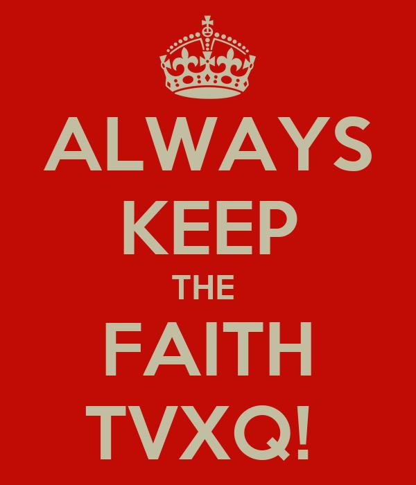 ALWAYS KEEP THE  FAITH TVXQ!