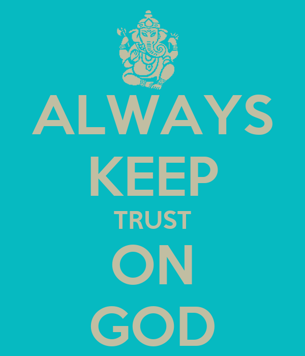 ALWAYS KEEP TRUST ON GOD