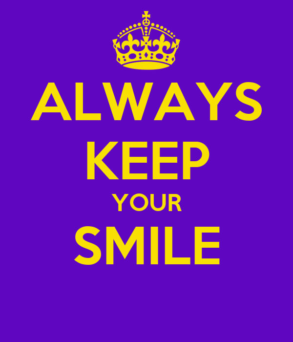 ALWAYS KEEP YOUR SMILE