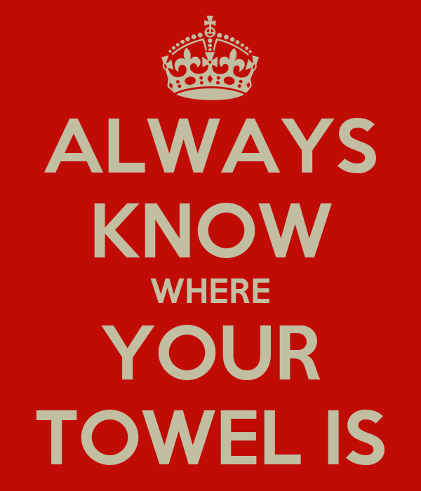 ALWAYS KNOW WHERE YOUR TOWEL IS