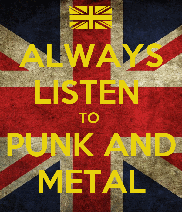 ALWAYS LISTEN  TO  PUNK AND METAL