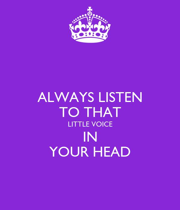 ALWAYS LISTEN TO THAT LITTLE VOICE IN YOUR HEAD