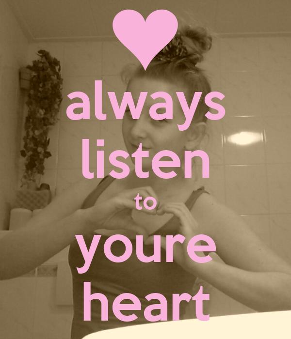 always listen to youre heart