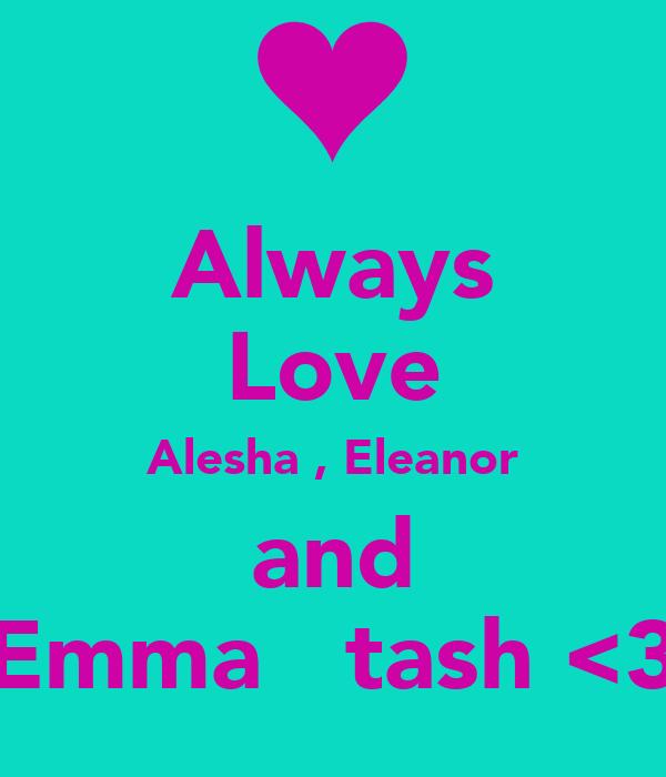 Always Love Alesha , Eleanor and Emma   tash <3