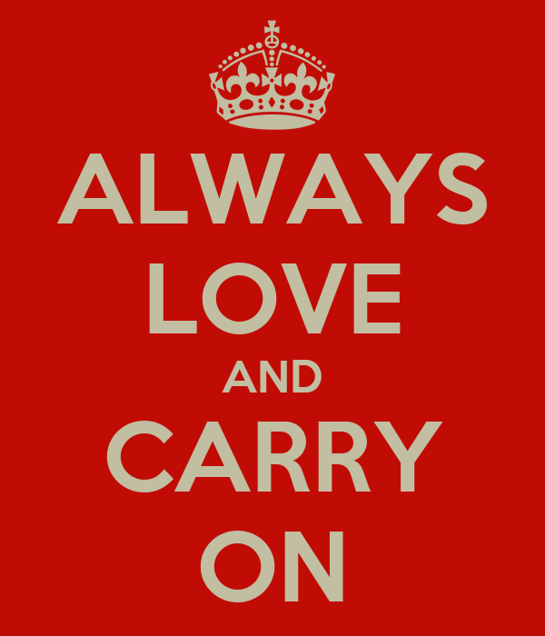 ALWAYS LOVE AND CARRY ON