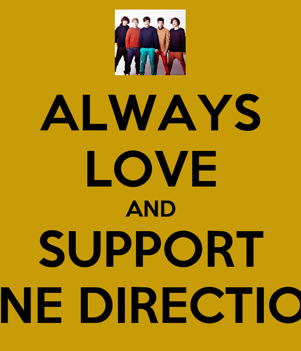 ALWAYS LOVE AND SUPPORT ONE DIRECTION