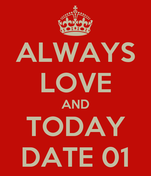 ALWAYS LOVE AND TODAY DATE 01