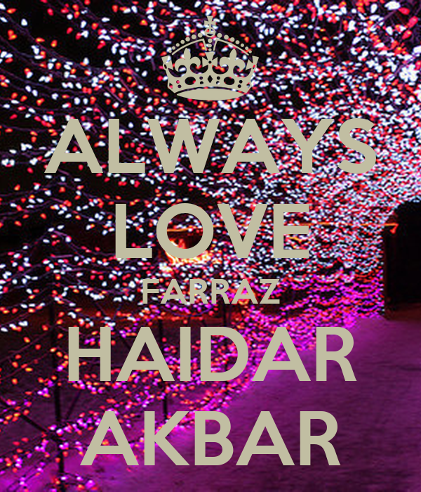 ALWAYS LOVE FARRAZ HAIDAR AKBAR