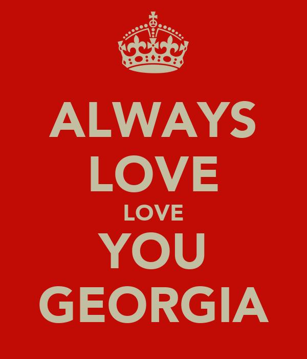 ALWAYS LOVE LOVE YOU GEORGIA