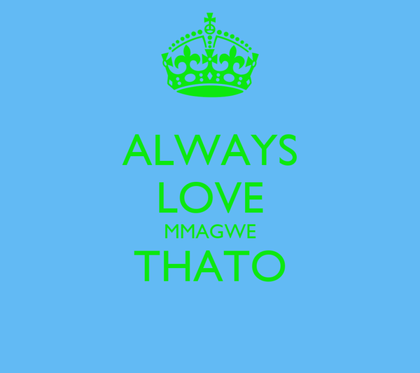 ALWAYS LOVE MMAGWE THATO
