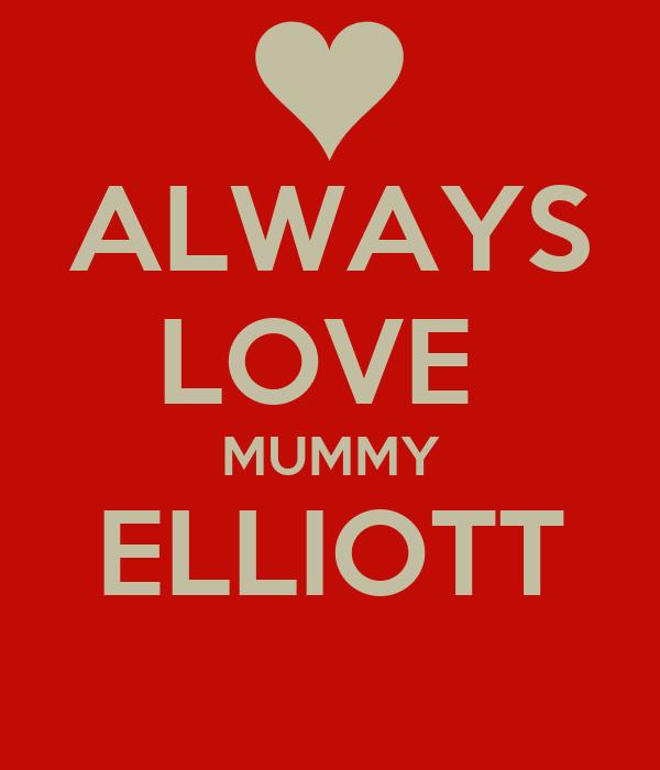 ALWAYS LOVE  MUMMY ELLIOTT
