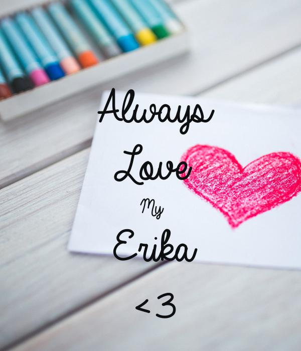 Always Love My Erika <3