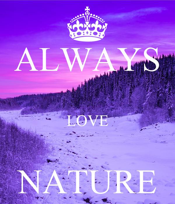 ALWAYS  LOVE  NATURE