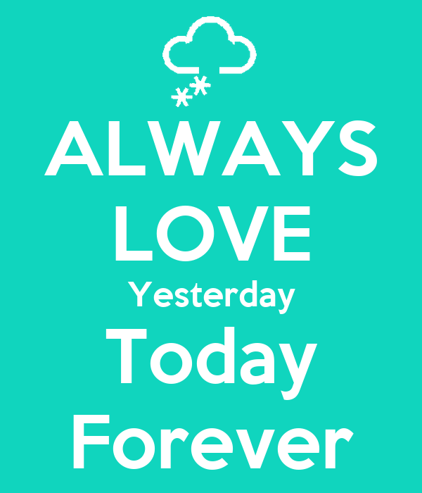 ALWAYS LOVE Yesterday Today Forever