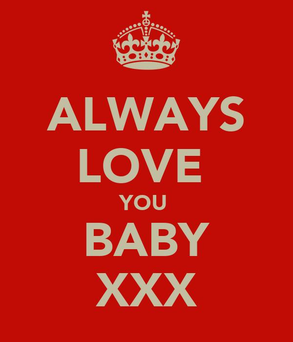 ALWAYS LOVE  YOU  BABY XXX