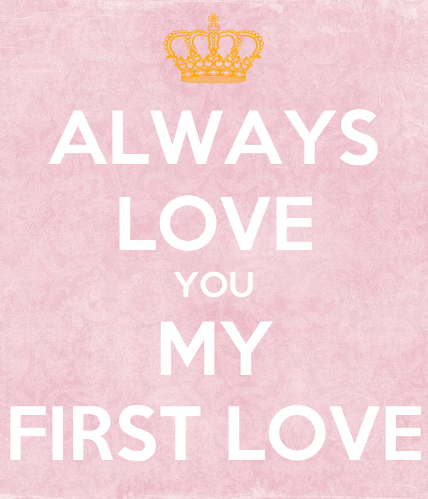 ALWAYS LOVE YOU MY FIRST LOVE