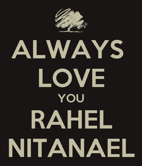 ALWAYS  LOVE YOU RAHEL NITANAEL