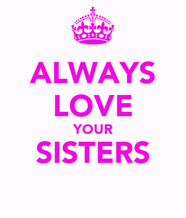 ALWAYS LOVE YOUR SISTERS
