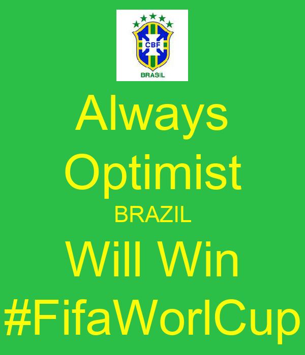 Always Optimist BRAZIL Will Win #FifaWorlCup