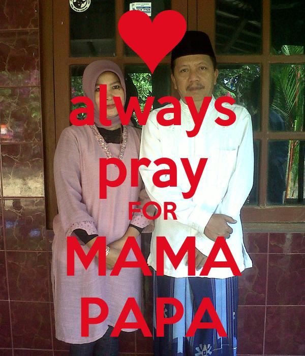 always pray FOR MAMA PAPA
