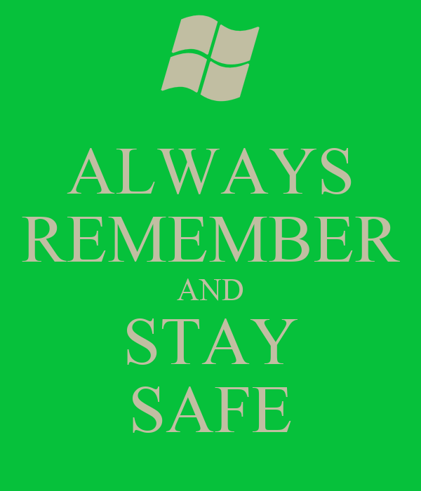 ALWAYS REMEMBER AND STAY SAFE