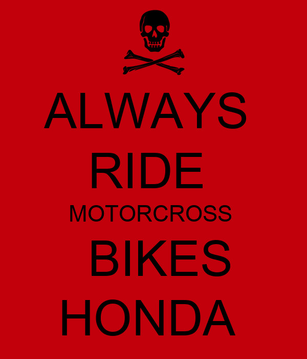 ALWAYS  RIDE  MOTORCROSS   BIKES HONDA