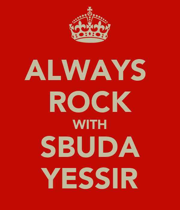 ALWAYS  ROCK WITH SBUDA YESSIR