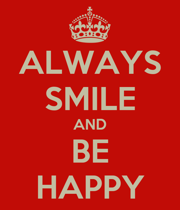 ALWAYS SMILE AND BE HAPPY