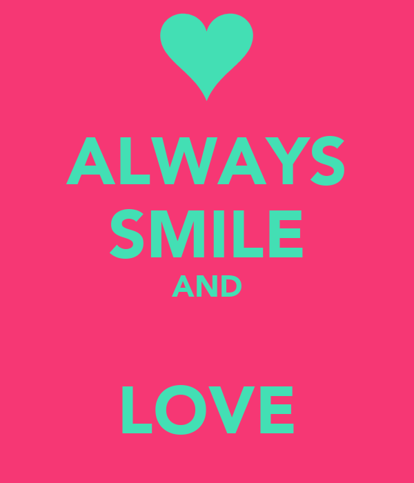 ALWAYS SMILE AND  LOVE