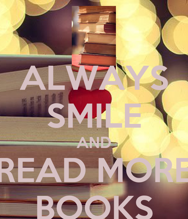ALWAYS SMILE AND READ MORE BOOKS