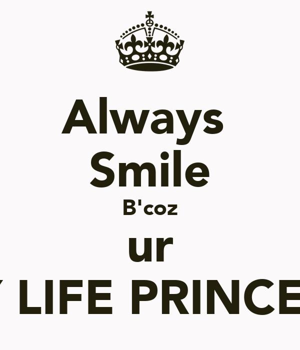 Always  Smile B'coz ur MY LIFE PRINCESS.