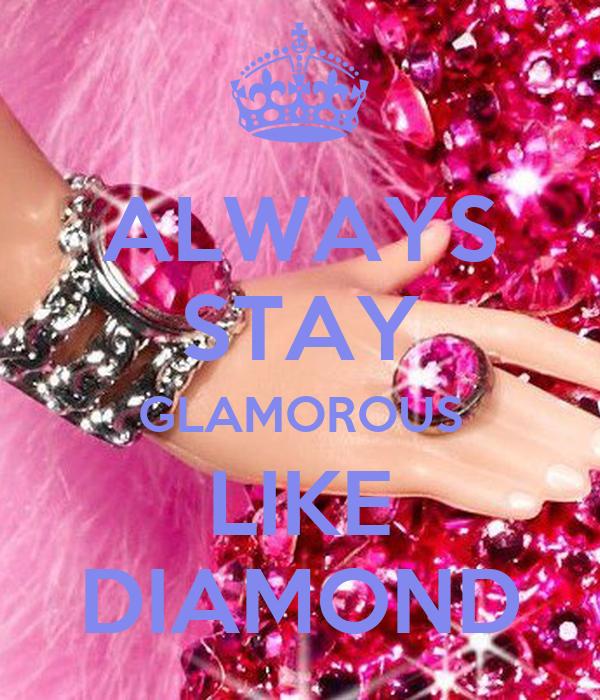 ALWAYS STAY GLAMOROUS LIKE DIAMOND