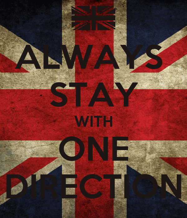 ALWAYS  STAY WITH ONE DIRECTION